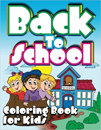 Book Back To School Coloring Book For Kids (Super Fun Coloring Books For Kids) (Volume 23)