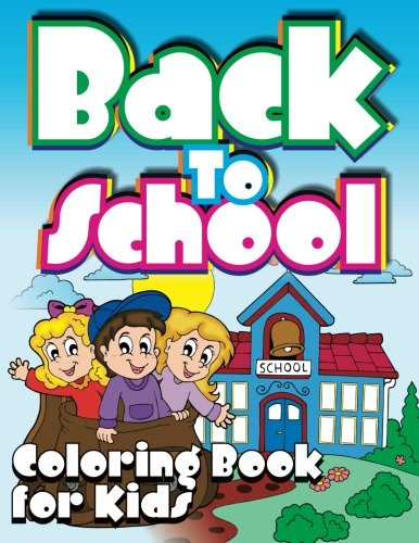Back To School Coloring Sheets (Back To School Coloring Book For Kids (Super Fun Coloring Books For Kids) (Volume)