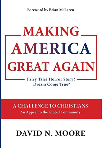 Making America Great Again: Fairy Tale? Horror Story? Dream Come True? (Make Christianity The Official Religion Of America)