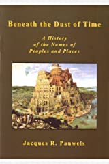 Beneath the Dust of Time: A History of the Names of Peoples and Places by Jacques R. Pauwels (1-Nov-2009) Paperback Paperback