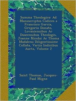 Summa Theologica: Ad Manuscriptos Codices a Francisco Garcia, Gregorio Donato, Lovaniensibus Ac Duacensibus Theologis, Joanne Nicolai Ac Thoma ... Collata, Variis Indicibus Aucta, Volume 2