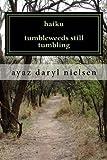 Haiku Tumbleweeds Still Tumbling, ayaz nielsen, 1479138045