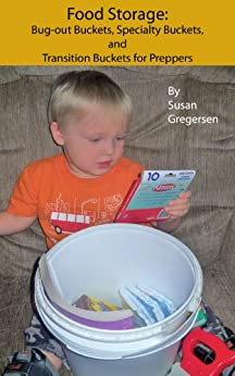 Food Storage: Bug-out Buckets, Specialty Buckets, and Transition Buckets by [Gregersen, Susan]