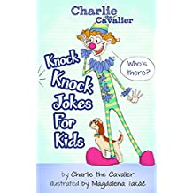 Knock-Knock Jokes for Kids: (FREE Puppet Download Included!): Hilarious Jokes (Best Clean Joke Books for Kids) (Charlie the Cavalier Best Joke Books) (Charlie the Cavalier Joke Books Book 9)