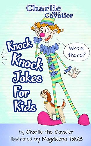 Knock-Knock Jokes for Kids: (FREE Puppet Download Included!): Hilarious Jokes (Best Clean Joke Books for Kids) (Charlie the Cavalier Best Joke Books) (Charlie the Cavalier Joke Books Book 9)