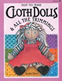 Easy to Make Cloth Dolls and All the Trimmings