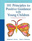 101 Principles for Positive Guidance with Young Children : Creating Responsive Teachers, Kersey, Katharine and Masterson, Marie, 0132658216