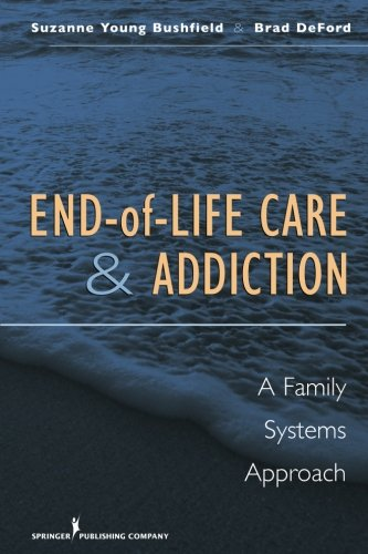 End-of-Life Care and Addiction: A Family Systems Approach by Brand: Springer Publishing Company