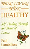 img - for Being Loving Is Being Healthy: Guide to Self-healing and Personal Renewal Through the Power of Love book / textbook / text book