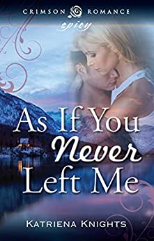 As If You Never Left Me (Crimson Romance) by [Knights, Katriena]