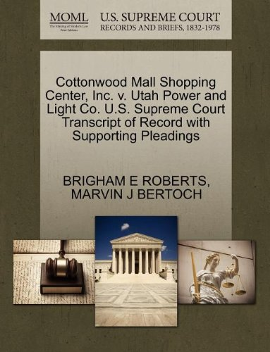 Cottonwood Mall Shopping Center, Inc. v. Utah Power and Light Co. U.S. Supreme Court Transcript of Record with Supporting - Cottonwood Mall