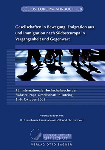 Gesellschaften in Bewegung. Emigration aus und Immigration nach Suedosteuropa in Vergangenheit und Gegenwart