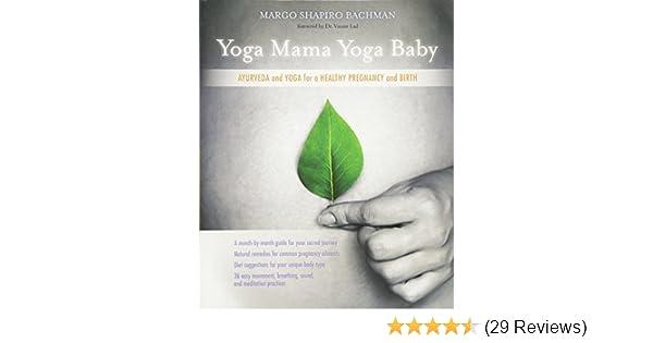 Yoga Mama, Yoga Baby: Ayurveda and Yoga for a Healthy ...