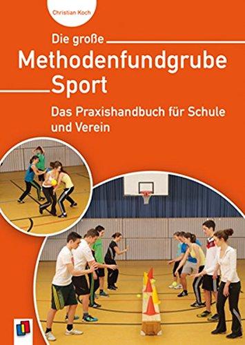 Die große Methodenfundgrube Sport: Das Praxishandbuch für Schule und Verein