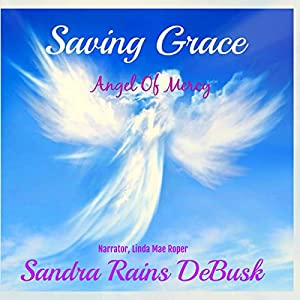 Saving Grace: Angel Of Mercy: Faith, Volume 1 Audiobook