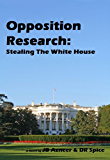 Opposition Research: Stealing The White House