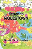 Return to Mousetown, Daniel S. Knowles, 1436359368