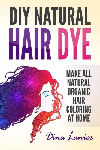DIY Natural Hair Dye: Make All Natural Organic Hair Coloring At Home