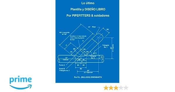 La ltima PLANTILLA Y DISE O LIBRO PARA PIPEFITTERS & soldadores (Spanish Edition): R.L. (Bulldog) Eisenbarth: 9781523383498: Amazon.com: Books