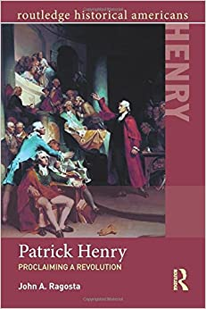 Patrick Henry: Proclaiming a Revolution (Routledge Historical Americans)