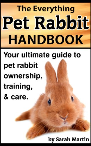 The Everything Pet Rabbit Handbook - Your Ultimate Guide to Pet Rabbit Ownership, Training, and Care by [Martin, Sarah]