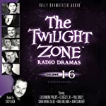 The Twilight Zone Radio Dramas, Volume 16 | Rod Serling,Earl Hamner Jr.,Charles Beaumont,Richard Matheson