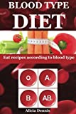 diet for blood type o - Blood Type Diet: Eat recipes according to blood type(blood diet,blood type diet o,blood type diet b,blood type cookbook,blood type a diet,blood type a ... type ab,blood type book) (Volume 1)