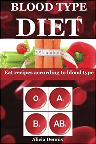 Book Blood Type Diet: Eat recipes according to blood type(blood diet, blood type diet o, blood type diet b, blood type cookbook, blood type a diet, blood type a cookbook, blood type ab, blood type book): Volume 1