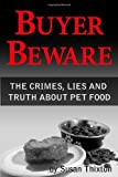 Buyer Beware: The Crimes, Lies and Truth about Pet Food