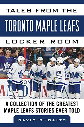 Tales from the  Toronto Maple Leafs Locker Room: A Collection of the Greatest Maple Leaf Stories Ever Told (Tales from the Team)