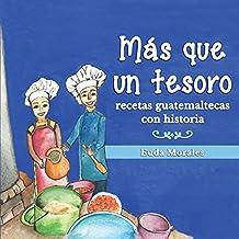 Más que un tesoro: recetas guatemaltecas con historia (Spanish Edition)
