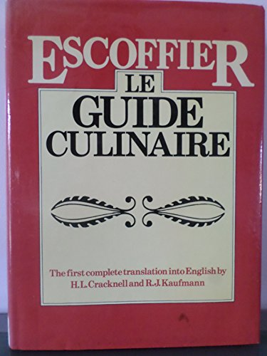 Modern Art A Complete Guide - Escoffier - Le Guide Culinaire: the First Complete Translation Into English: the Complete Guide to the Art of modern Cookery