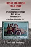 From Warrior to Judge the Biography of Wahshashowahtinega Bill Nixon Hapashutsy of the Osage Tribe 1843 To 1917, Guy Nixon, 1479714348