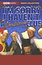 I'm Sorry I Haven't a Christmas Clue Radio/TV Program by Tim Brooke-Taylor, Humphrey Lyttelton, Barry Cryer, Graeme Garden Narrated by Tim Brooke-Taylor, Barry Cryer, Graeme Garden