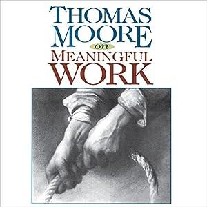 Thomas Moore on Meaningful Work Speech
