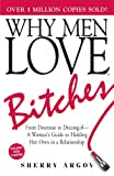 Why Men Love Bitches: From Doormat to Dreamgirl - A Woman's Guide to Holding Her Own in a Relationship: From Doormat To Dreamgirl--A Woman's Guide To Holding Her Own In A Relationship