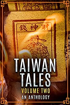 Taiwan Tales Volume 2: An Anthology by [Bixby, Connor, Bucholz, Laurel, Goodwin, J. J., Hecht, Ray, Ford Phelps, Ellyna, Will, Mark, Woods, Pat]