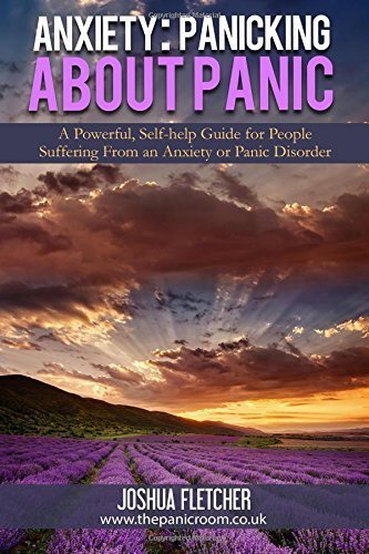 By Joshua Fletcher - Anxiety: Panicking about Panic: A powerful, self-help guide for t (2014-05-17) [Paperback]