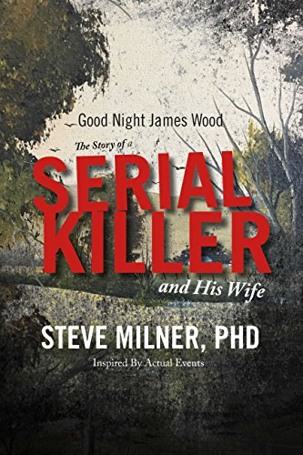 Good Night James Wood-the Story of a Serial Killer and His Wife: Inspired By Actual Events