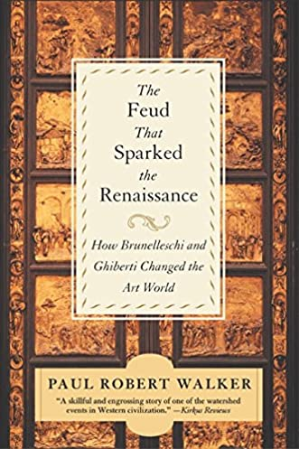 The Feud That Sparked the Renaissance How Brunelleschi and Ghiberti Changed the Art World Paul Robert Walker 9780380807925 Amazon.com Books & The Feud That Sparked the Renaissance: How Brunelleschi and Ghiberti ...