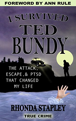 I Survived Ted Bundy: The Attack, Escape & PTSD That Changed My Life by [Stapley, Rhonda]