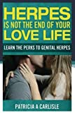 Herpes Is Not The End Of Your Love Life: Learn The Perks To Genital Herpes (Herpes, herpes treatment, herpes cure, herpes, test, herpes cream, herpes medication, herpes test kit, herpes eraser)