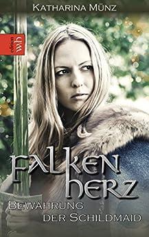Falkenherz - Bewährung der Schildmaid (Schildmaid-Saga 3) (German Edition) by [Münz, Katharina]