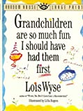 Grandchildren Are So Much Fun I Should Have Had Them First, Lois Wyse, 0517592975
