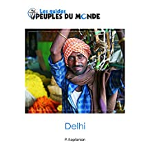 Delhi (guide de Delhi et New Delhi): Guide d'initiation à l'Inde: 1 (Les guides Peuples du Monde)