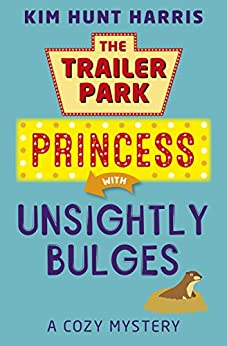 Unsightly Bulges (A Trailer Park Princess Cozy Mystery Book 2) by [Harris, Kim Hunt]