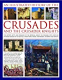 An Illustrated History of the Crusades and the Crusader Knights, Charles Phillips and Craig Taylor, 0754819000