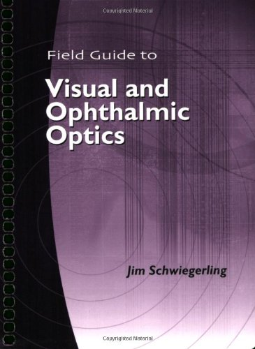 Field Guide to Visual and Ophthalmic Optics (SPIE Vol. FG04)