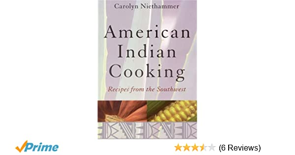 American indian cooking recipes from the southwest carolyn american indian cooking recipes from the southwest carolyn niethammer 9780803283756 amazon books forumfinder Images