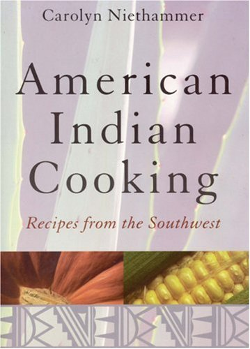 American Indian Cooking: Recipes from the Southwest by Carolyn Niethammer